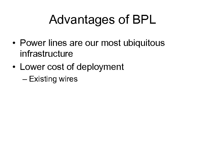 Advantages of BPL • Power lines are our most ubiquitous infrastructure • Lower cost