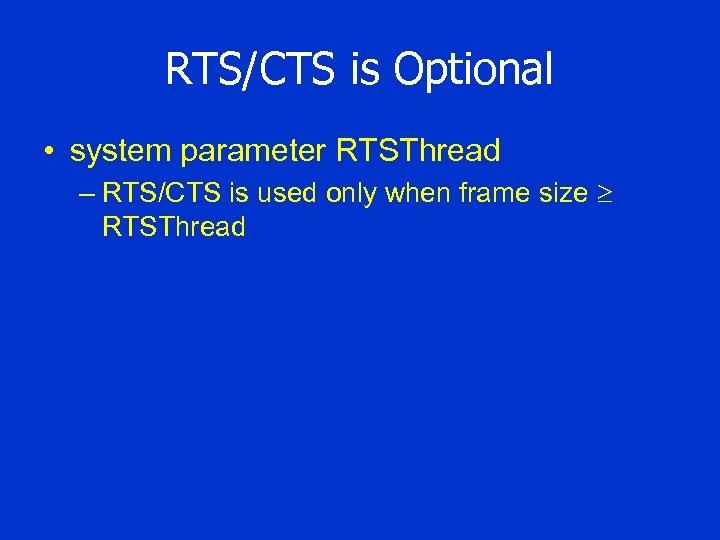 RTS/CTS is Optional • system parameter RTSThread – RTS/CTS is used only when frame