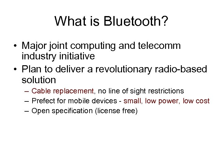 What is Bluetooth? • Major joint computing and telecomm industry initiative • Plan to