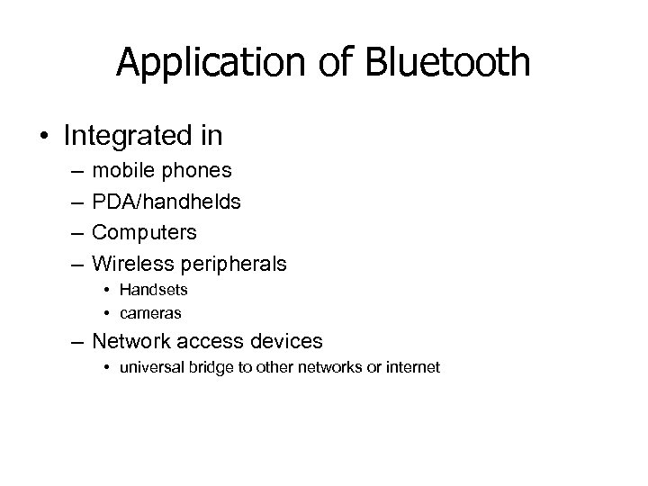 Application of Bluetooth • Integrated in – – mobile phones PDA/handhelds Computers Wireless peripherals