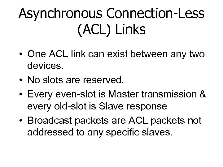 Asynchronous Connection-Less (ACL) Links • One ACL link can exist between any two devices.