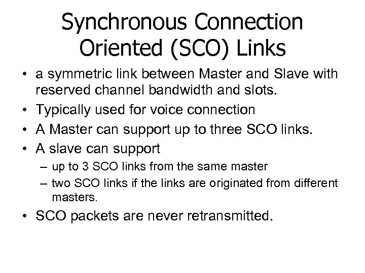 Synchronous Connection Oriented (SCO) Links • a symmetric link between Master and Slave with