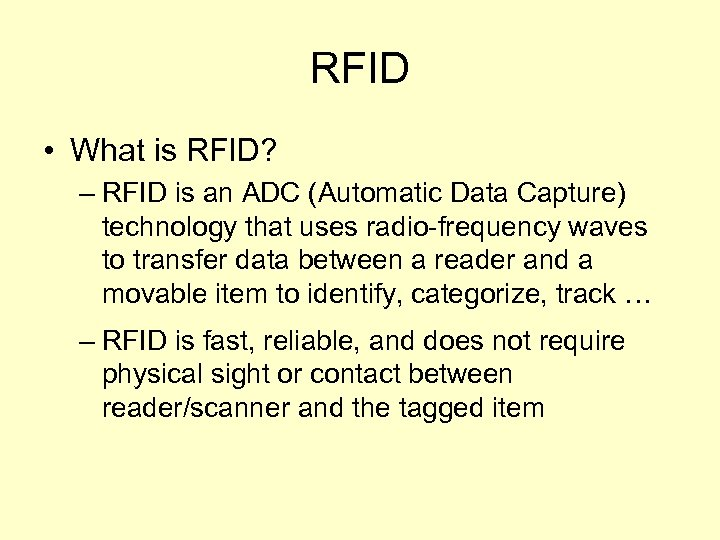 RFID • What is RFID? – RFID is an ADC (Automatic Data Capture) technology
