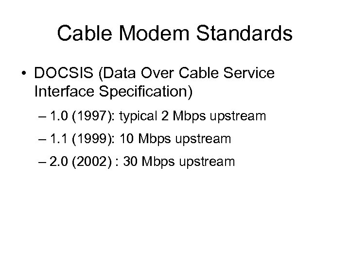 Cable Modem Standards • DOCSIS (Data Over Cable Service Interface Specification) – 1. 0