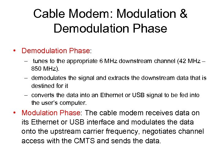 Cable Modem: Modulation & Demodulation Phase • Demodulation Phase: – tunes to the appropriate