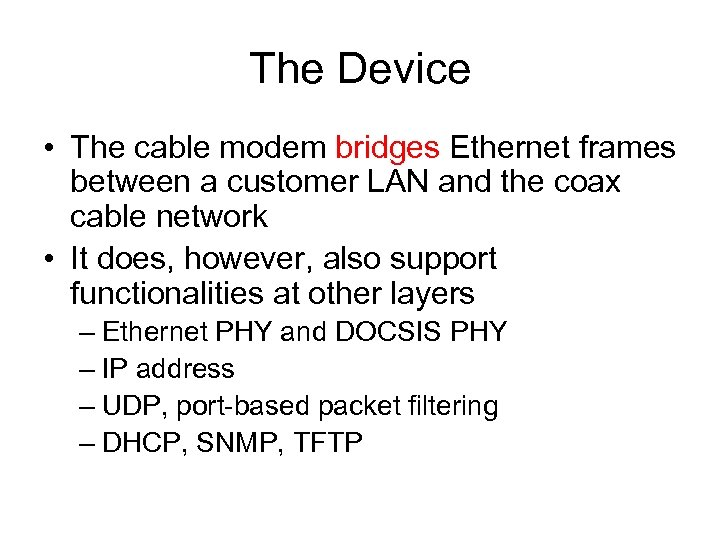 The Device • The cable modem bridges Ethernet frames between a customer LAN and