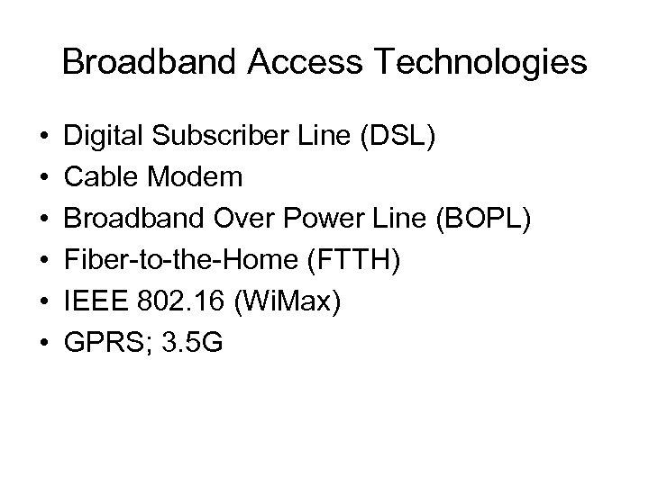 Broadband Access Technologies • • • Digital Subscriber Line (DSL) Cable Modem Broadband Over
