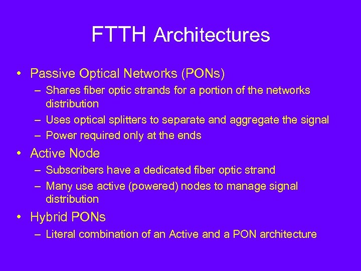 FTTH Architectures • Passive Optical Networks (PONs) – Shares fiber optic strands for a