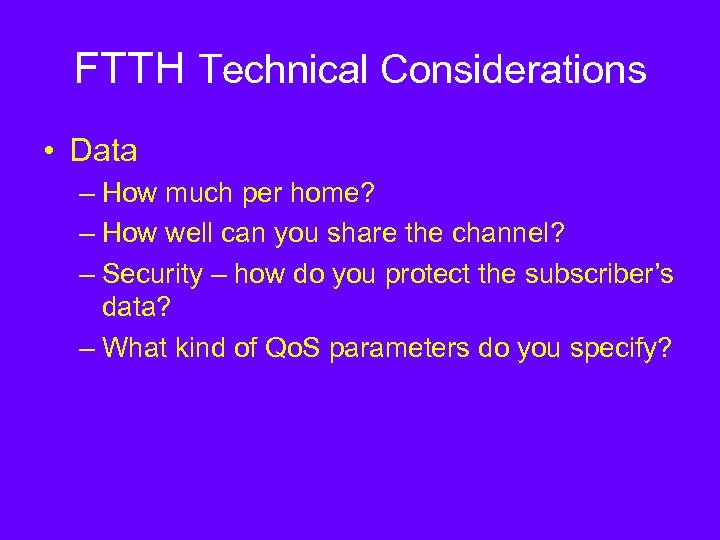 FTTH Technical Considerations • Data – How much per home? – How well can