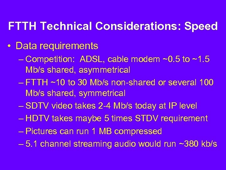 FTTH Technical Considerations: Speed • Data requirements – Competition: ADSL, cable modem ~0. 5