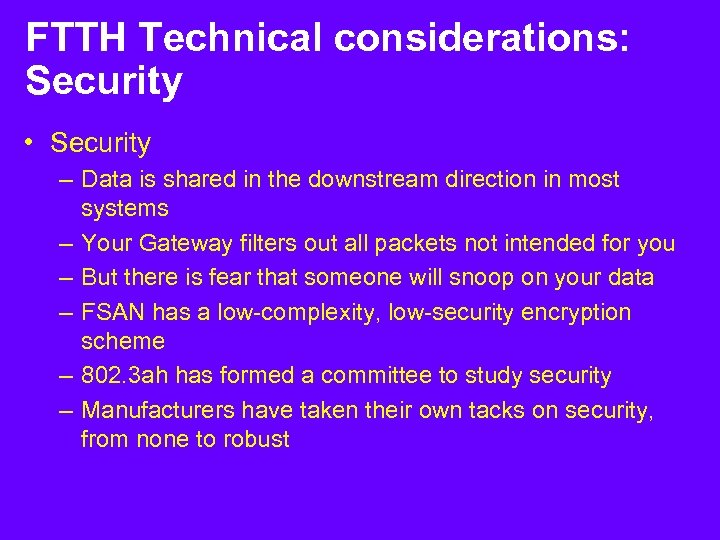 FTTH Technical considerations: Security • Security – Data is shared in the downstream direction
