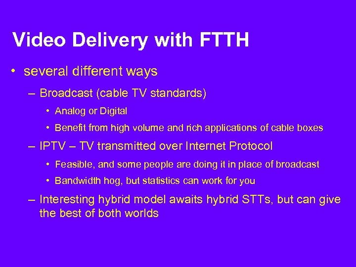 Video Delivery with FTTH • several different ways – Broadcast (cable TV standards) •