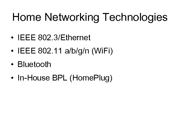 Home Networking Technologies • IEEE 802. 3/Ethernet • IEEE 802. 11 a/b/g/n (Wi. Fi)