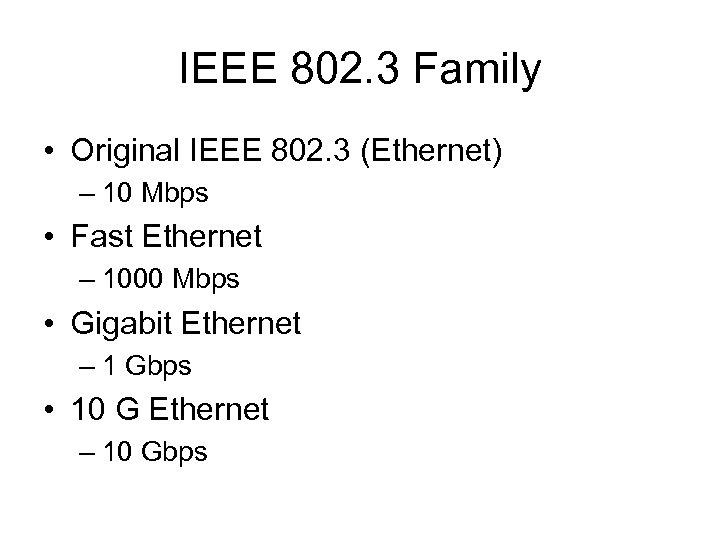 IEEE 802. 3 Family • Original IEEE 802. 3 (Ethernet) – 10 Mbps •