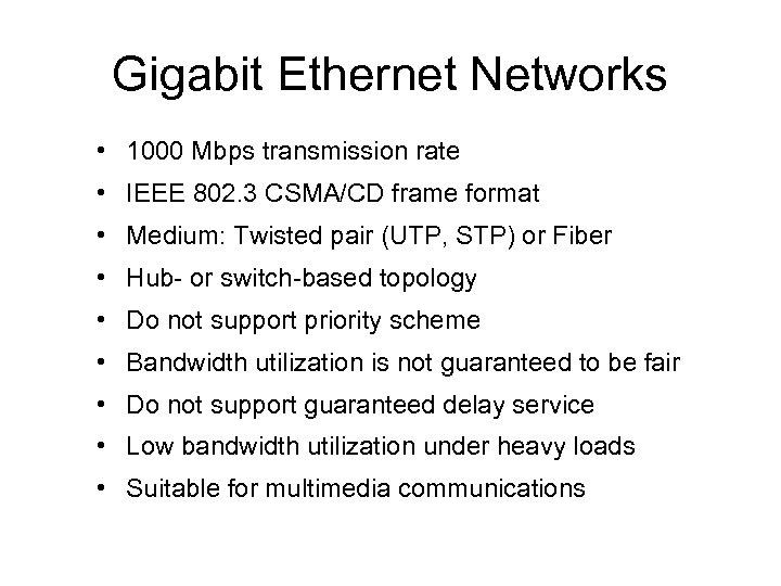 Gigabit Ethernet Networks • 1000 Mbps transmission rate • IEEE 802. 3 CSMA/CD frame