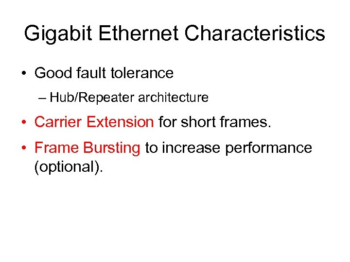 Gigabit Ethernet Characteristics • Good fault tolerance – Hub/Repeater architecture • Carrier Extension for