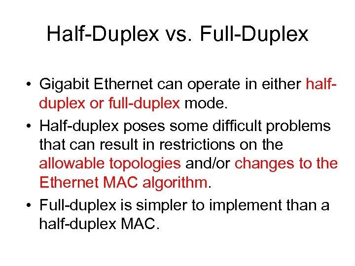 Half-Duplex vs. Full-Duplex • Gigabit Ethernet can operate in either halfduplex or full-duplex mode.