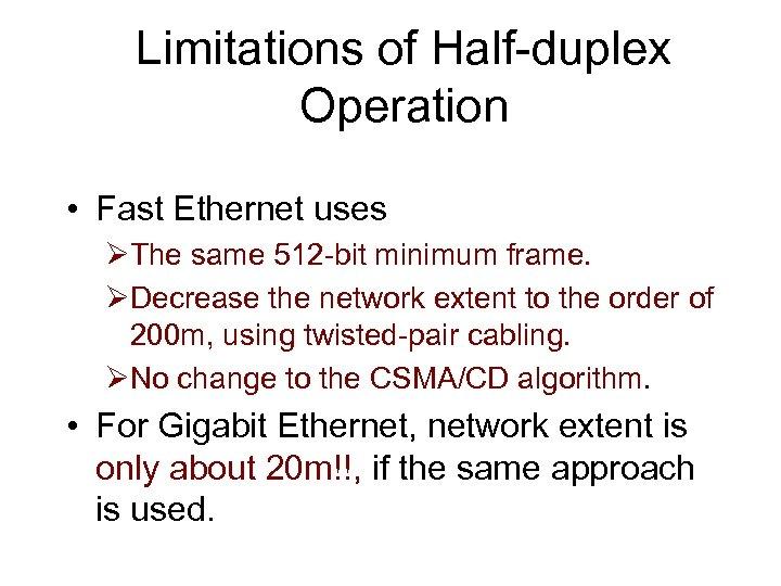 Limitations of Half-duplex Operation • Fast Ethernet uses ØThe same 512 -bit minimum frame.