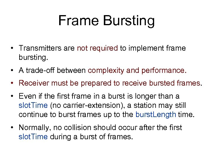Frame Bursting • Transmitters are not required to implement frame bursting. • A trade-off