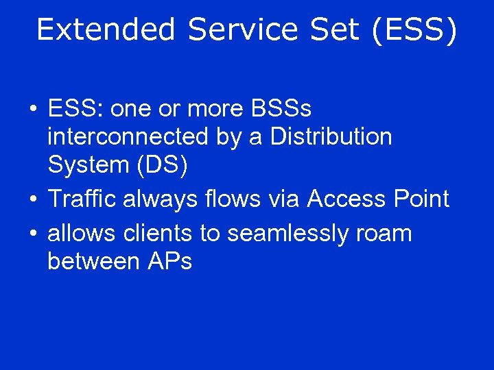 Extended Service Set (ESS) • ESS: one or more BSSs interconnected by a Distribution