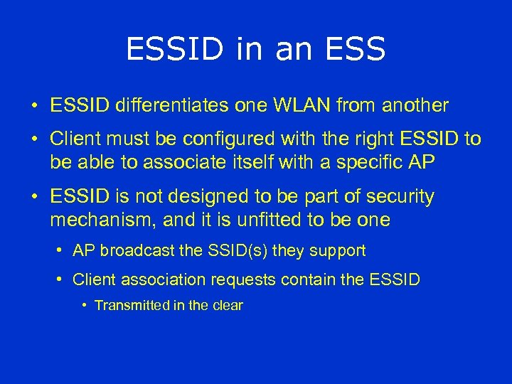 ESSID in an ESS • ESSID differentiates one WLAN from another • Client must