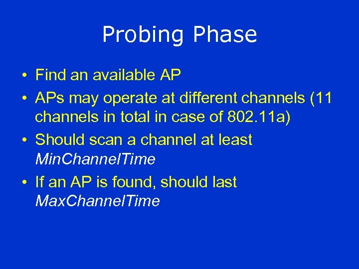 Probing Phase • Find an available AP • APs may operate at different channels