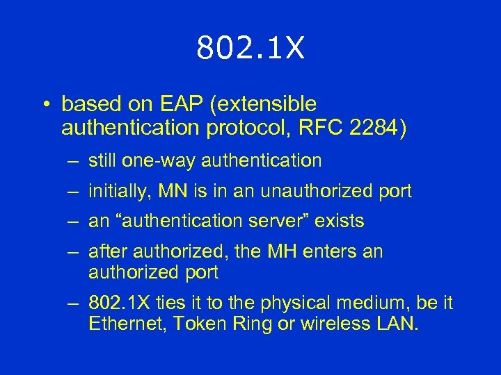 802. 1 X • based on EAP (extensible authentication protocol, RFC 2284) – still