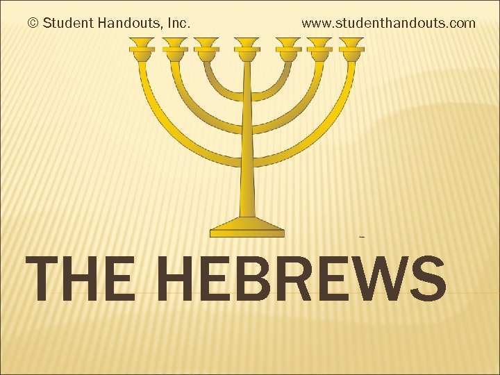 © Student Handouts, Inc. www. studenthandouts. com THE HEBREWS