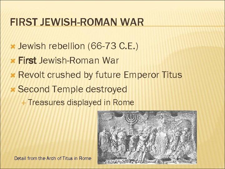 FIRST JEWISH-ROMAN WAR Jewish rebellion (66 -73 C. E. ) First Jewish-Roman War Revolt