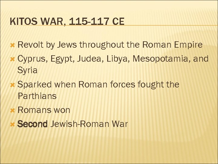 KITOS WAR, 115 -117 CE Revolt by Jews throughout the Roman Empire Cyprus, Egypt,