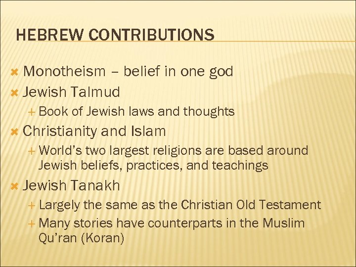 HEBREW CONTRIBUTIONS Monotheism – belief in one god Jewish Talmud Book of Jewish laws