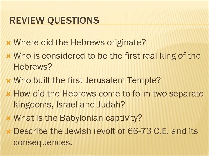 REVIEW QUESTIONS Where did the Hebrews originate? Who is considered to be the first