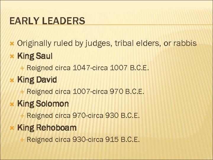 EARLY LEADERS Originally ruled by judges, tribal elders, or rabbis King Saul King David