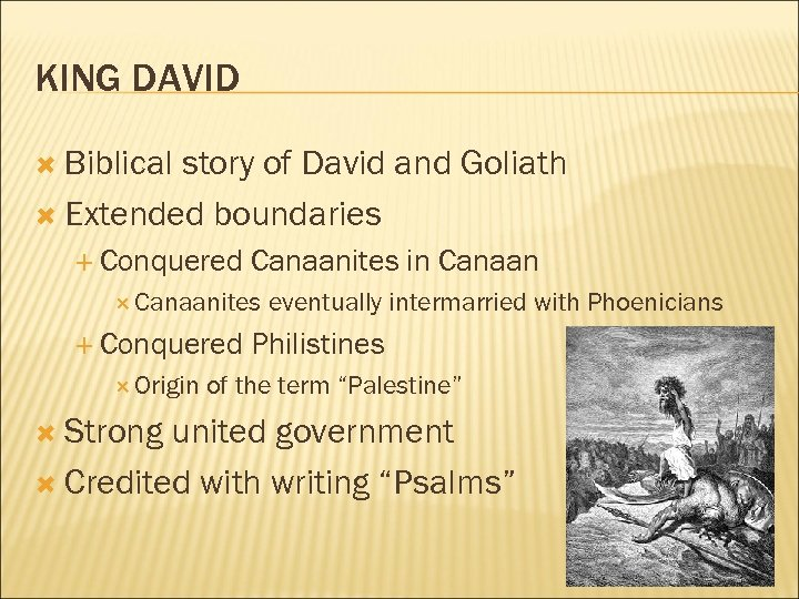 KING DAVID Biblical story of David and Goliath Extended boundaries Conquered Canaanites in Canaanites