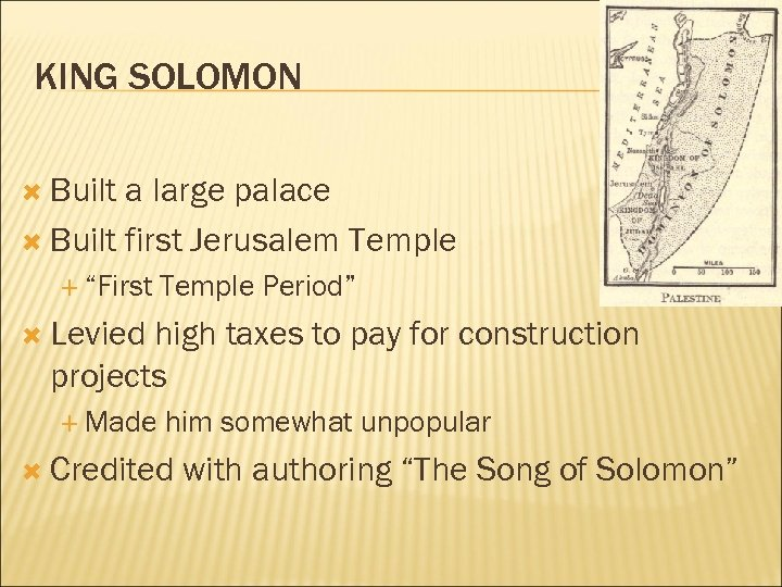 "KING SOLOMON Built a large palace Built first Jerusalem Temple ""First Temple Period"" Levied"