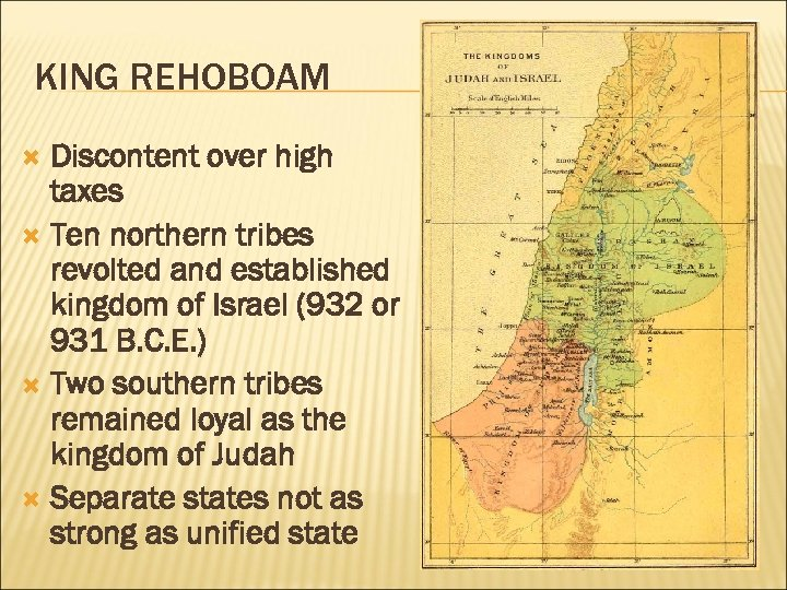 KING REHOBOAM Discontent over high taxes Ten northern tribes revolted and established kingdom of