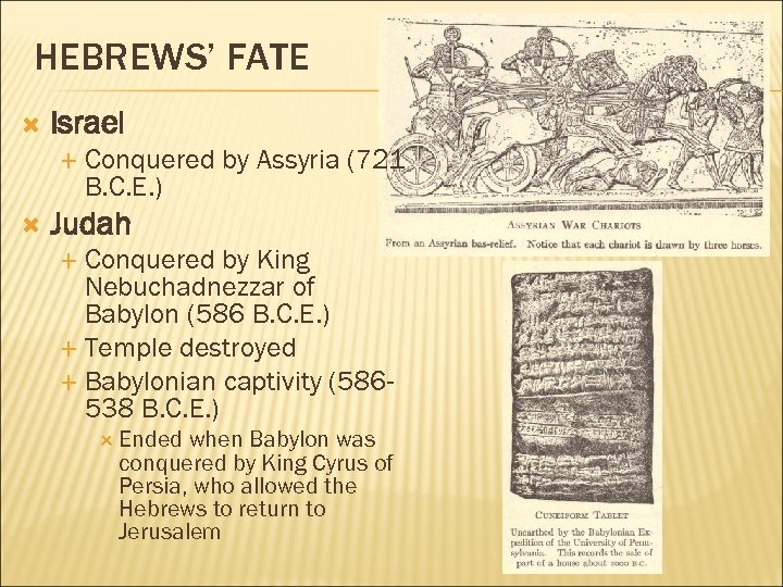 HEBREWS' FATE Israel Conquered by Assyria (721 B. C. E. ) Judah Conquered by