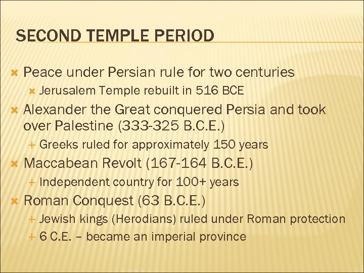 SECOND TEMPLE PERIOD Peace under Persian rule for two centuries Alexander the Great conquered