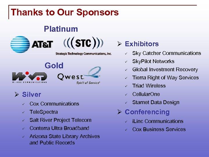 Thanks to Our Sponsors Platinum Ø Exhibitors ü Sky. Pilot Networks ü Global Investment