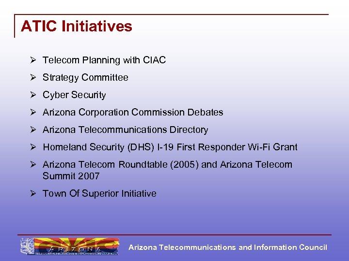 ATIC Initiatives Ø Telecom Planning with CIAC Ø Strategy Committee Ø Cyber Security Ø