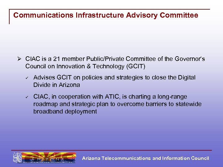 Communications Infrastructure Advisory Committee Ø CIAC is a 21 member Public/Private Committee of the