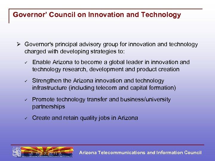 Governor' Council on Innovation and Technology Ø Governor's principal advisory group for innovation and
