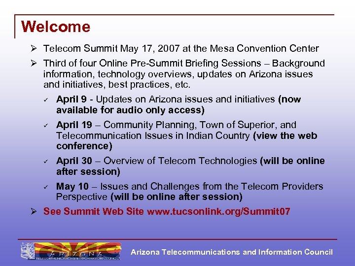 Welcome Ø Telecom Summit May 17, 2007 at the Mesa Convention Center Ø Third