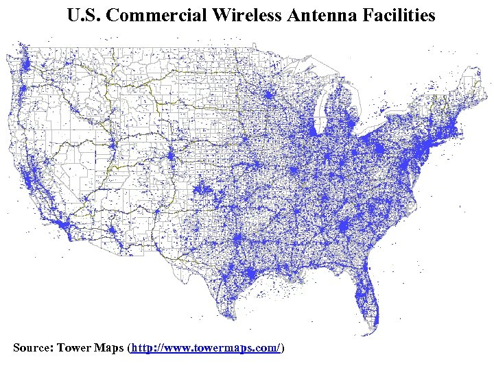 U. S. Commercial Wireless Antenna Facilities Source: Tower Maps (http: //www. towermaps. com/)