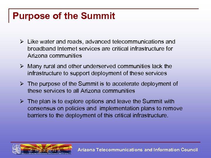 Purpose of the Summit Ø Like water and roads, advanced telecommunications and broadband Internet