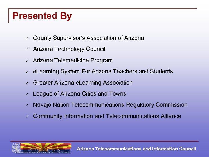 Presented By ü County Supervisor's Association of Arizona ü Arizona Technology Council ü Arizona