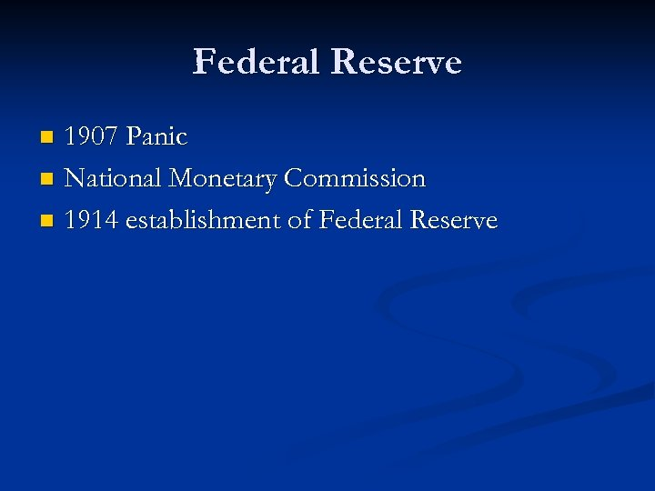 Federal Reserve 1907 Panic n National Monetary Commission n 1914 establishment of Federal Reserve