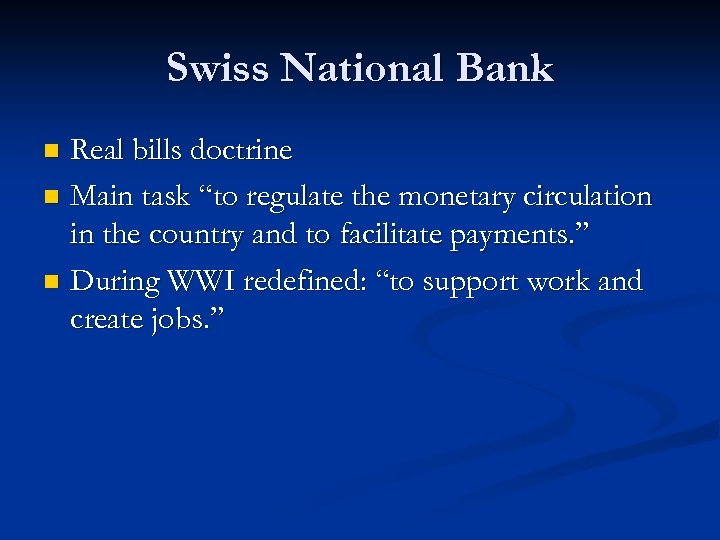"Swiss National Bank Real bills doctrine n Main task ""to regulate the monetary circulation"