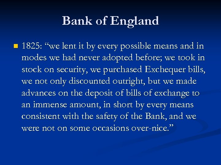 """Bank of England n 1825: """"we lent it by every possible means and in"""