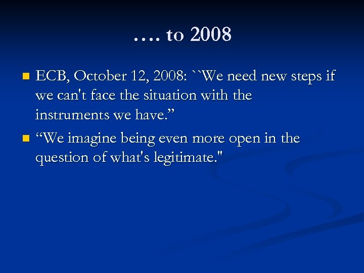 …. to 2008 ECB, October 12, 2008: ``We need new steps if we can't